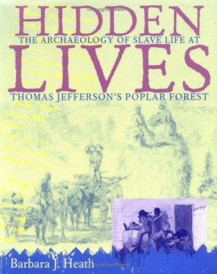 Cover image for Hidden lives : the archaeology of slave life at Thomas Jefferson's Poplar Forest