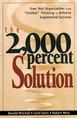 """Cover image for The 2,000 percent solution : free your organization from """"stalled"""" thinking to achieve exponential success"""