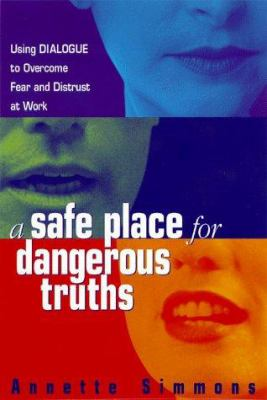 Cover image for A safe place for dangerous truths : using dialogue to overcome fear & distrust at work
