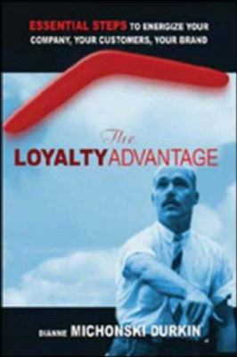 Cover image for The loyalty advantage : essential steps to energize your company, your customers, your brand