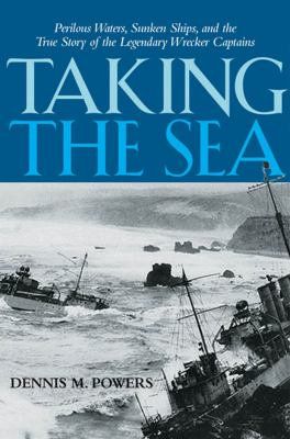 Cover image for Taking the sea : perilous waters, sunken ships, and the true story of the legendary wrecker captains