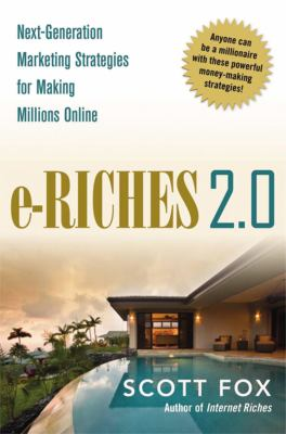 Cover image for E-riches 2.0 : next-generation marketing strategies for making millions online