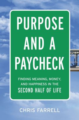 Cover image for Purpose and a paycheck : finding meaning, money, and happiness in the second half of life