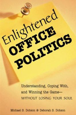 Cover image for Enlightened office politics : understanding, coping with, and winning the game--without losing your soul