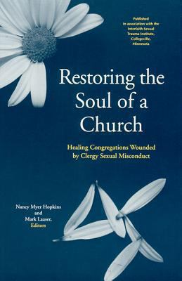 Cover image for Restoring the soul of a church : healing congregations wounded by clergy sexual misconduct