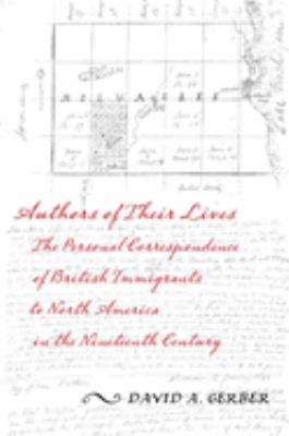 Cover image for Authors of their lives : the personal correspondence of British immigrants to North America in the nineteenth century
