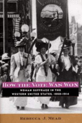Cover image for How the vote was won : woman suffrage in the western United States, 1868-1914
