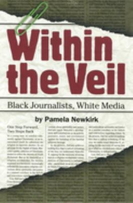 Cover image for Within the veil : black journalists, white media