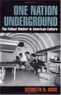 Cover image for One nation underground : the fallout shelter in American culture