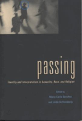 Cover image for Passing : identity and interpretation in sexuality, race, and religion