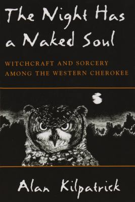 Cover image for The night has a naked soul : witchcraft and sorcery among the western Cherokee