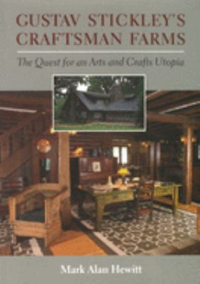 Cover image for Gustave Stickley's Craftsman Farms : the quest for an arts and crafts utopia