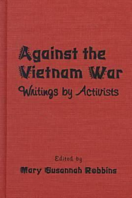 Cover image for Against the Vietnam War : writings by activists