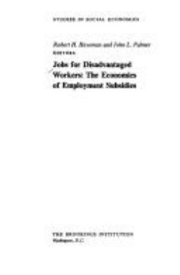 Cover image for Jobs for disadvantaged workers : the economics of employment subsidies