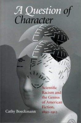 Cover image for A question of character : scientific racism and the genres of American fiction, 1892-1912