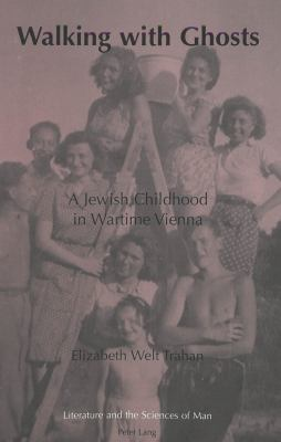 Cover image for Walking with ghosts : a Jewish childhood in wartime Vienna
