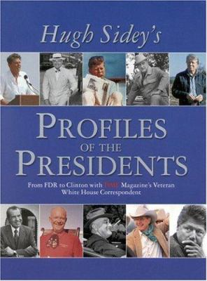 Cover image for Hugh Sidey's profiles of the presidents : from FDR to Clinton with TIME Magazine's veteran White House correspondent.