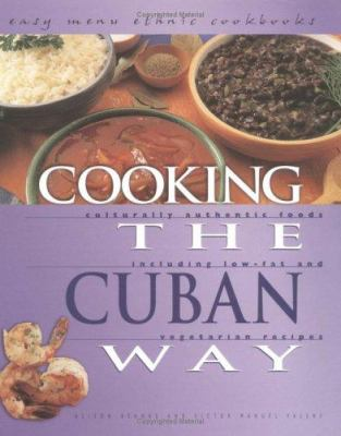Cover image for Cooking the Cuban way : culturally authentic foods, including low-fat and vegetarian recipes