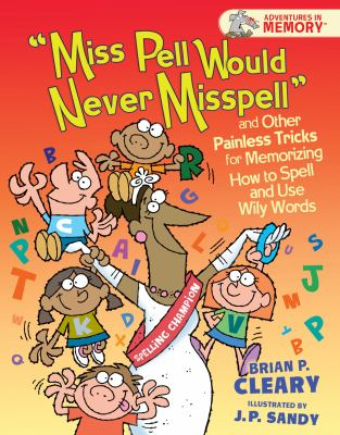 Cover image for Miss Pell would never misspell and other painless tricks for memorizing how to spell and use wily words