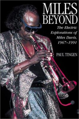 Cover image for Miles beyond : the electric explorations of Miles Davis, 1967-1991