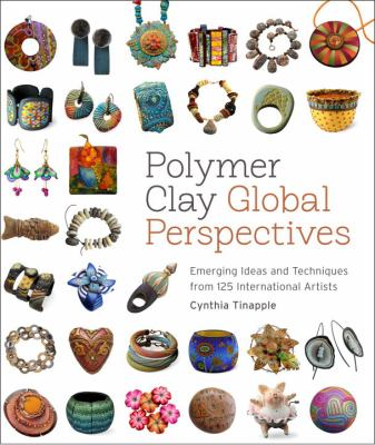 Cover image for Polymer clay global perspectives : emerging ideas and techniques from 125 international artists