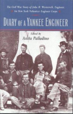 Cover image for Diary of a Yankee engineer : the Civil War story of John H. Westervelt, engineer, 1st New York Volunteer Engineer Corps