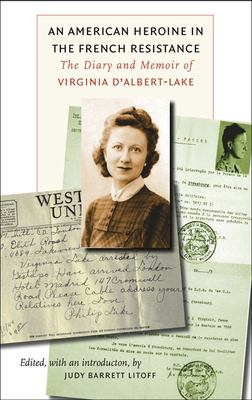 Cover image for An American heroine in the French Resistance : the diary and memoir of Virginia d'Albert-Lake
