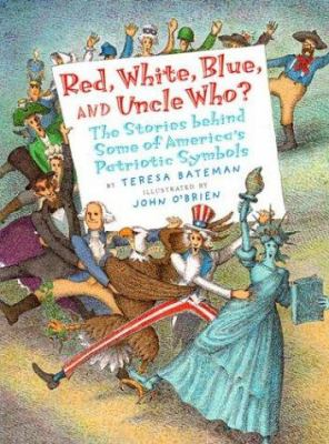 Cover image for Red, white, blue, and Uncle who? : the stories behind some of America's patriotic symbols