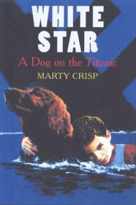 Cover image for White Star : a dog on the Titanic