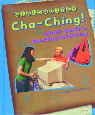 Cover image for $$Cha-ching!$$ : a girl's guide to spending and saving
