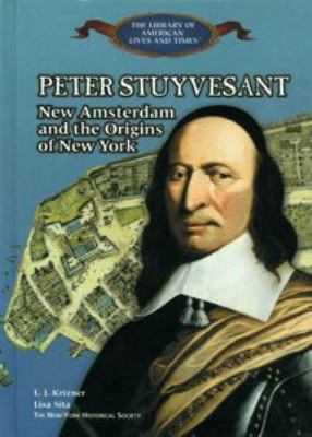 Cover image for Peter Stuyvesant : New Amsterdam and the origins of New York
