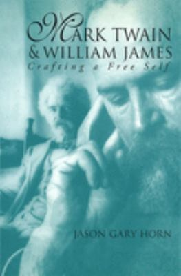 Cover image for Mark Twain and William James : crafting a free self