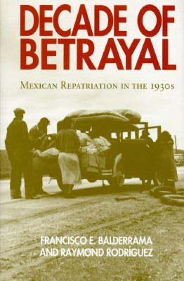 Cover image for Decade of betrayal : Mexican repatriation in the 1930s