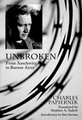 Cover image for Unbroken : from Auschwitz to Buenos Aires