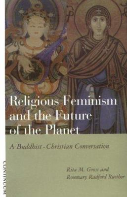 Cover image for Religious feminism and the future of the planet : a Christian-Buddhist conversation