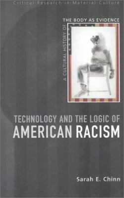 Cover image for Technology and the logic of American racism : a cultural history of the body as evidence