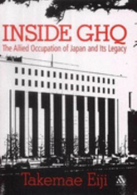 Cover image for Inside GHQ : the allied occupation of Japan and its legacy