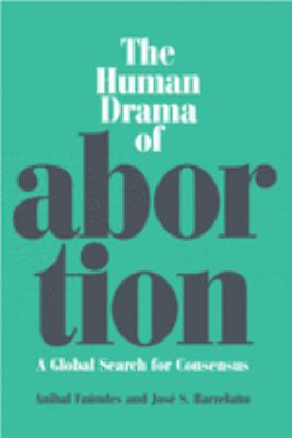 Cover image for The human drama of abortion : a global search for consensus