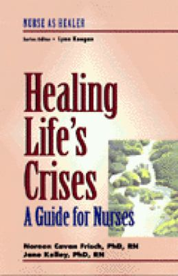 Cover image for Healing life's crises : a guide for nurses