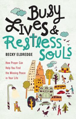 Cover image for Busy lives & restless souls : how prayer can help you find the missing peace in your life