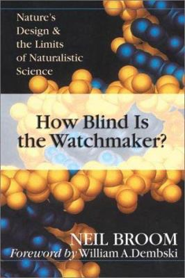 Cover image for How blind is the watchmaker? : nature's design & the limits of naturalistic science