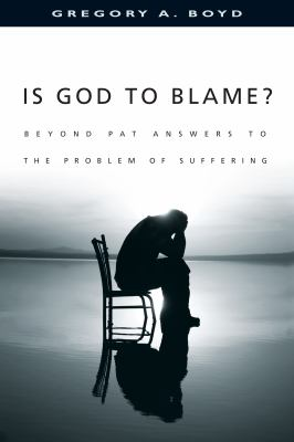 Cover image for Is God to blame? : moving beyond pat answers to the problem of evil