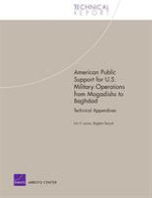 Cover image for American public support for U.S. military operations from Mogadishu to Baghdad : technical appendixes