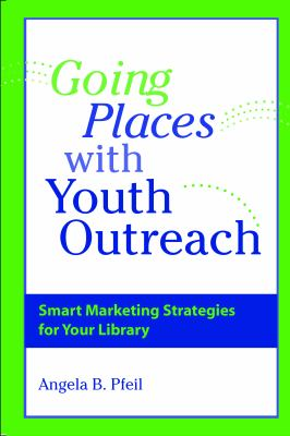 Cover image for Going places with youth outreach : smart marketing strategies for your library