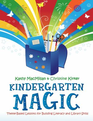 Cover image for Kindergarten magic : theme-based lessons for building literacy and library skills