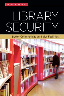 Cover image for Library security : better communication, safer facilities