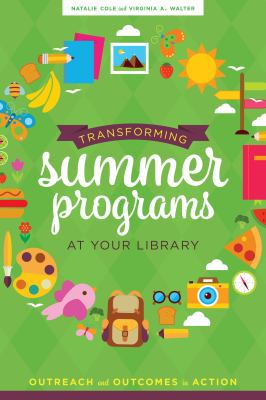 Cover image for Transforming summer programs at your library : outreach and outcomes in action