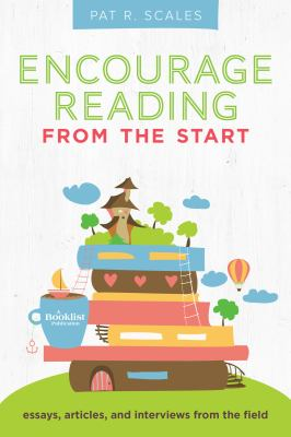 Cover image for Encourage reading from the start : essays, articles, and interviews from the field