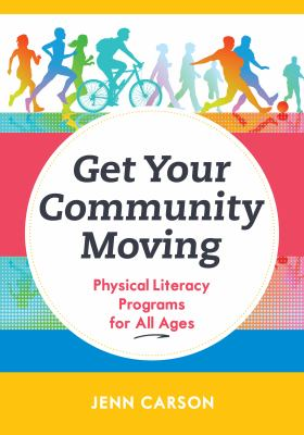 Cover image for Get your community moving : physical literacy programs for all ages