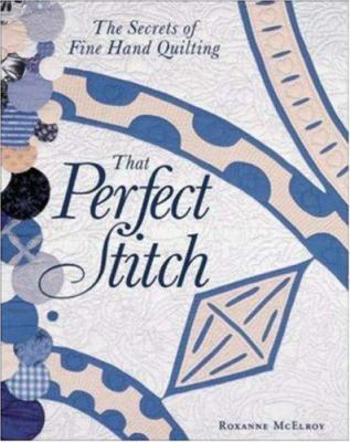 Cover image for That perfect stitch : the secrets of fine hand quilting